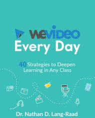 WeVideo Every Day: 40 Stategies to Deepen Learning in Any Class