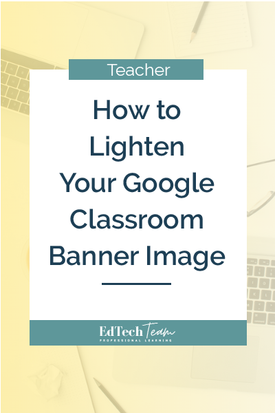 How to lighten your google classroom banner image